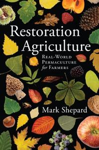 Restoration Agriculture Real-World Permaculture for Farmers