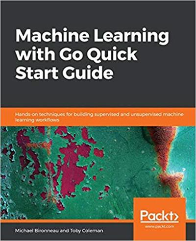Machine Learning with Go Quick Start Guide [True PDF]