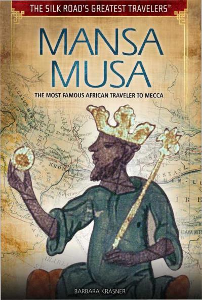 Mansa Musa The Most Famous African Traveler to Mecca (Silk Road's Greatest Travelers)