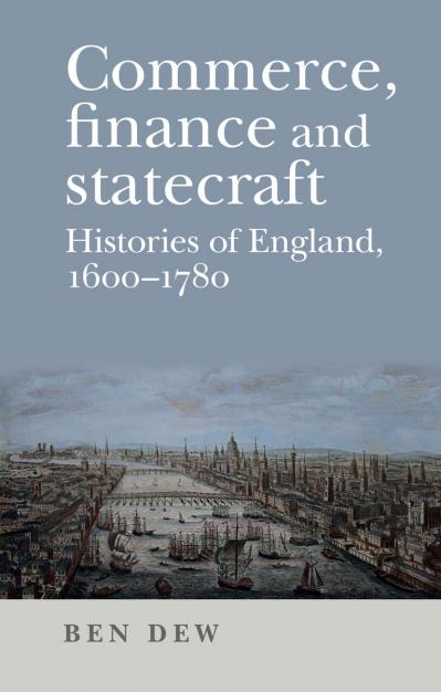 Commerce, finance and statecraft Histories of England, 1600-1780
