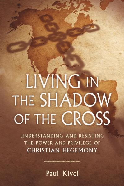Living in the Shadow of the Cross Understanding and Resisting the Power and Privil...