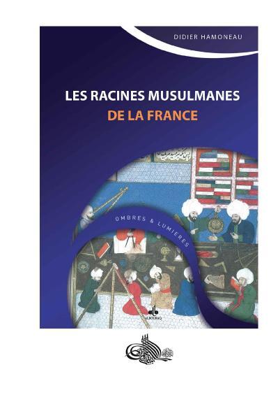 Didier Hamoneau, Les racines musulmanes de la France