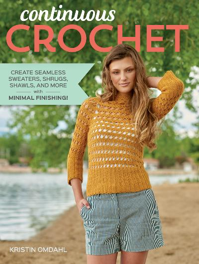 Continuous Crochet Create Seamless Sweaters, Shrugs, Shawls and More--with Minimal...