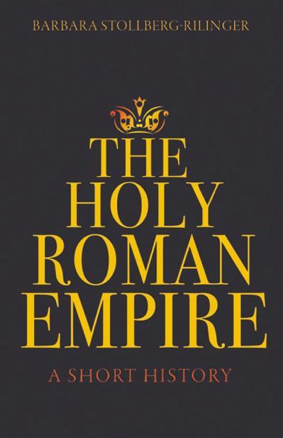 The Holy Roman Empire A Short History
