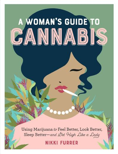 A Woman's Guide to Cannabis Using Marijuana to Feel Better, Look Better, Sleep Bet...