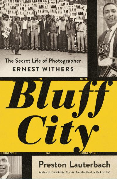 Bluff City The Secret Life of Photographer Ernest Withers