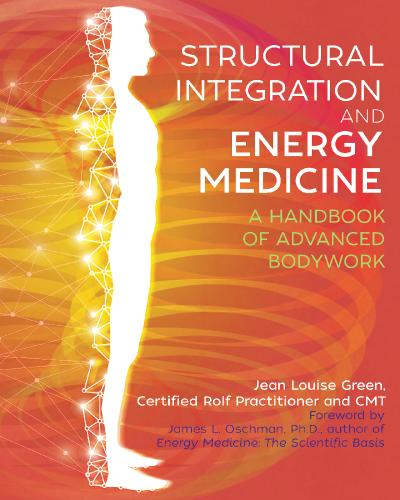 Structural Integration and Energy Medicine A Handbook of Advanced Bodywork