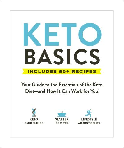 Keto Basics Your Guide to the Essentials of the Keto Diet-and How It Can Work for ...