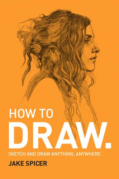 How To Draw - Sketch and draw anything anywhere with this inspiring and practical ...