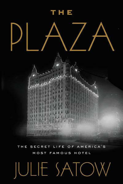 The Plaza The Secret Life of America's Most Famous Hotel