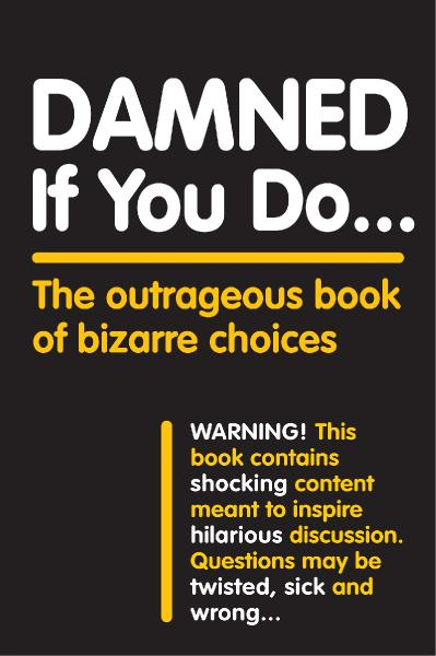Damned If You Do       The Outrageous Book of Bizarre Choices