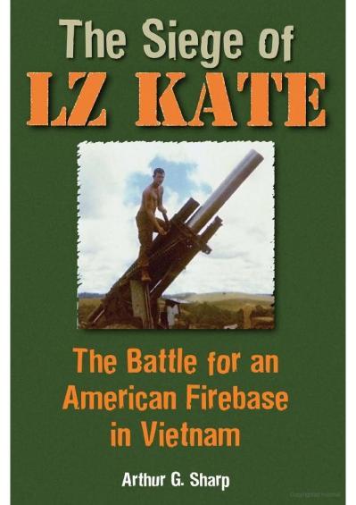 The Siege of LZ Kate- The Battle Arthur G  Sharp