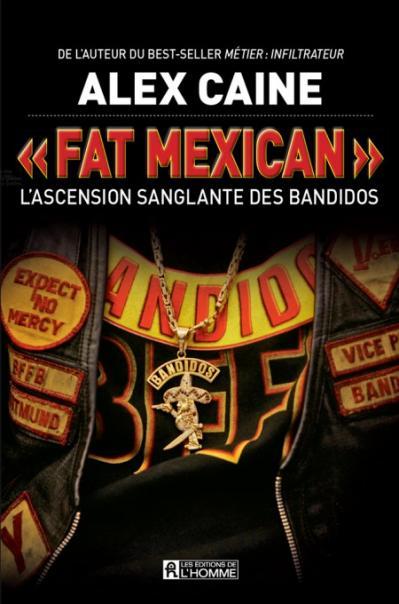 Alex Caine, - « Fat Mexican » L'ascension sanglante des Bandidos