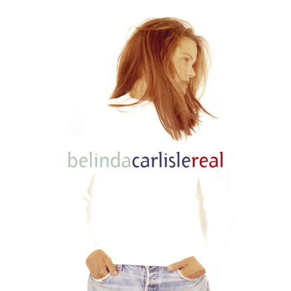 Belinda Carlisle   Real (1993) ((2013)) [remastered & Expanded Special Edition] Flac