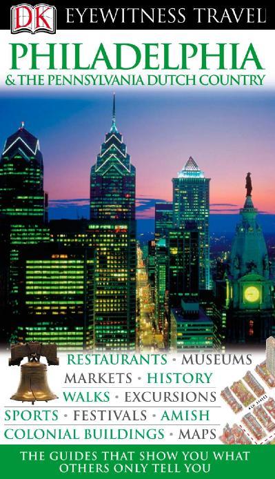 Philadelphia & The Pennsylvania Dutch Country Eyewitness Travel Guides