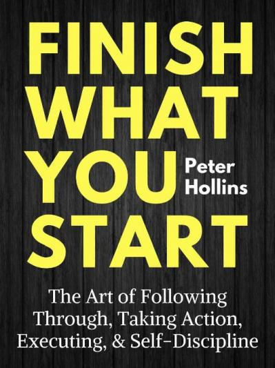 Finish what you start - the art o Hollins, Peter