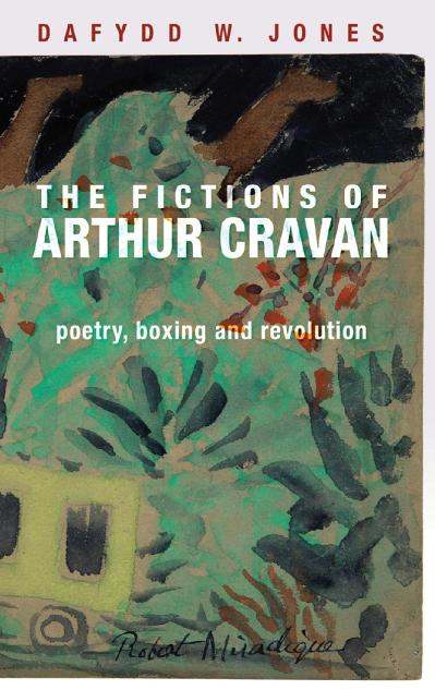The fictions of Arthur Cravan Poetry, boxing and revolution