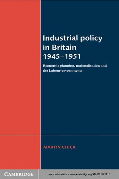 Industrial Policy in Britain 1945  Economic Planning, Nationalisation and the Labo...