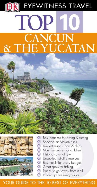 Top 10 Cancun amp the Yucatan Eyewitness Top 10 Travel Guides