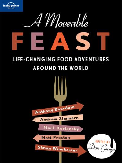 A Moveable Feast - Life-changing Food Adventures Around the World