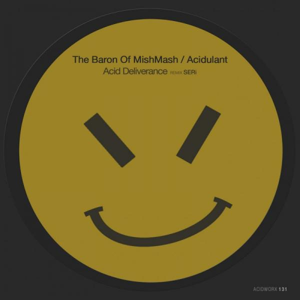 The Baron Of Mishmash Acidulant Acid Deliverance Acidworx131  (2019) Entangle