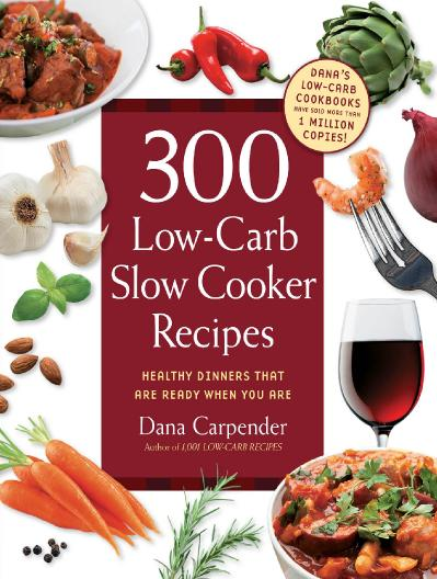 300 Low-Carb Slow Cooker Recipes - Healthy Dinners that are Ready When You Are