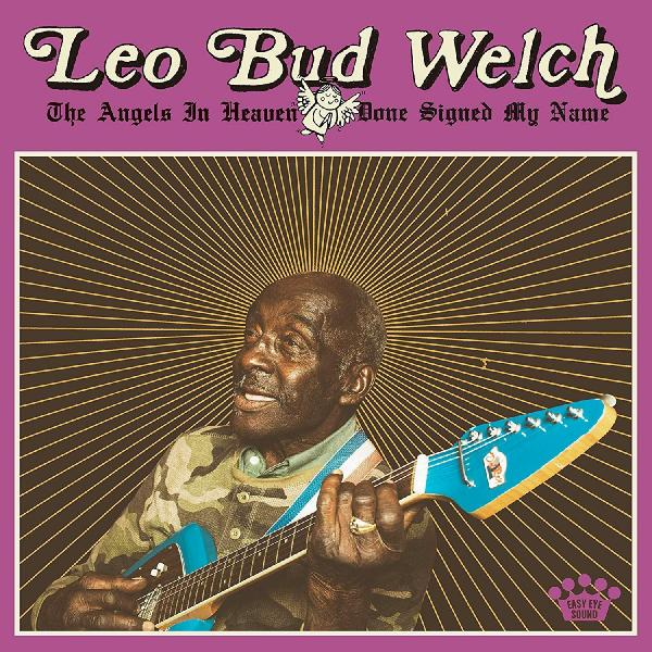 Leo Bud Welch   The Angels In Heaven Done Signed My Name