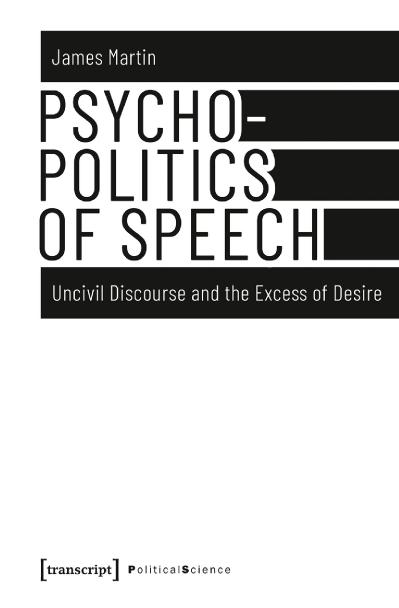 Psychopolitics of Speech Uncivil Discourse and the Excess of Desire