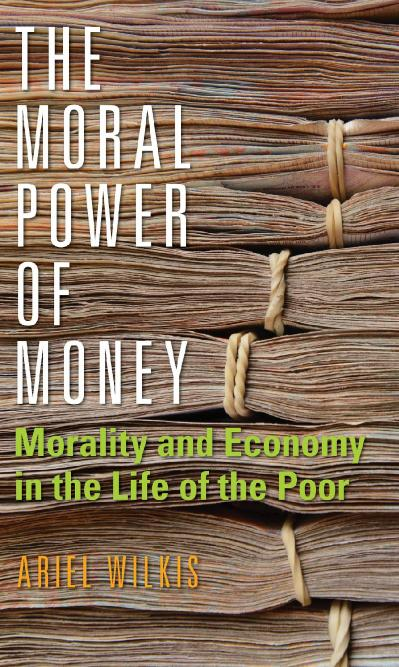 The Moral Power of Money Morality and Economy in the Life of the Poor