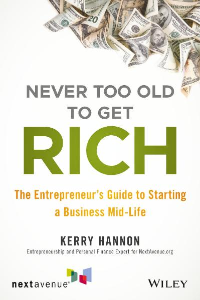 Never Too Old to Get Rich The Entrepreneur's Guide to Starting a Business Mid Life