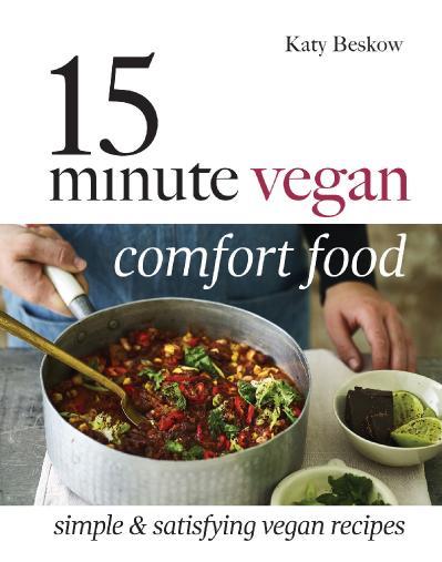 15 Minute Vegan Comfort Food Simple & satisfying vegan recipes