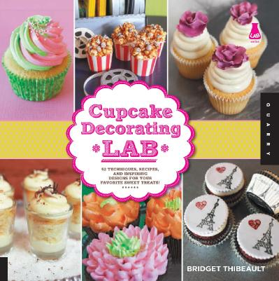 Cupcake Decorating Lab 52 Techniques, Recipes, and Inspiring Designs for Your Favo...