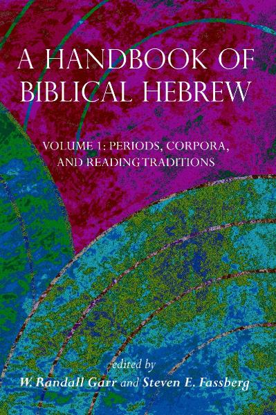 A Handbook of Biblical Hebrew Volume 1 Periods Corpora and Reading Traditions