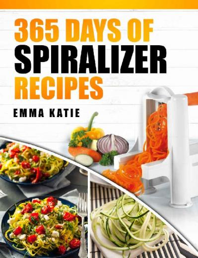 Spiralizer 365 Days of Spiralizer Recipes