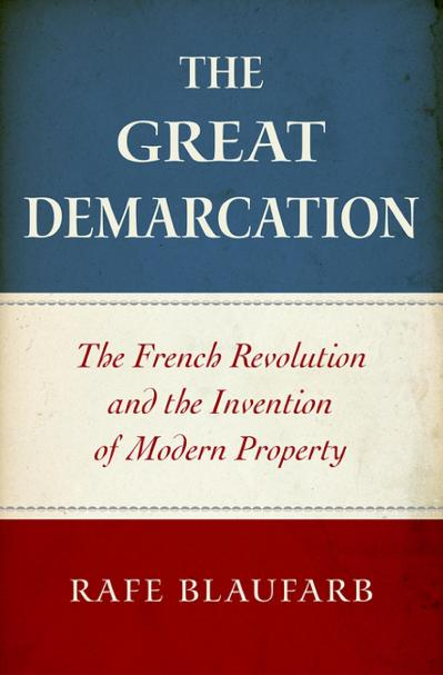 The Great Demarcation The French Revolution and the Invention of Modern Property