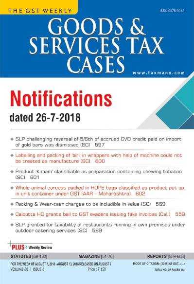 Goods & & Services Tax Cases   August 07 (2018)