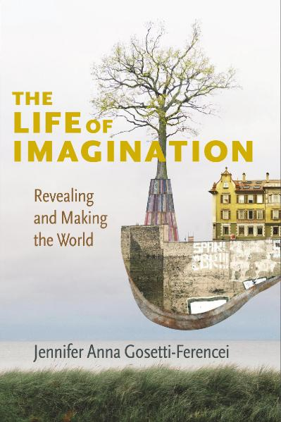 The Life of Imagination Revealing and Making the World