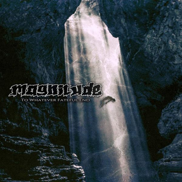 Magnitude To Whatever Fateful End  (2019) Fih
