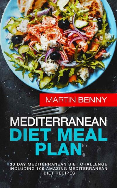 Mediterranean Diet Meal Plan 30 Day Mediterranean Diet Challenge including 100 Am...