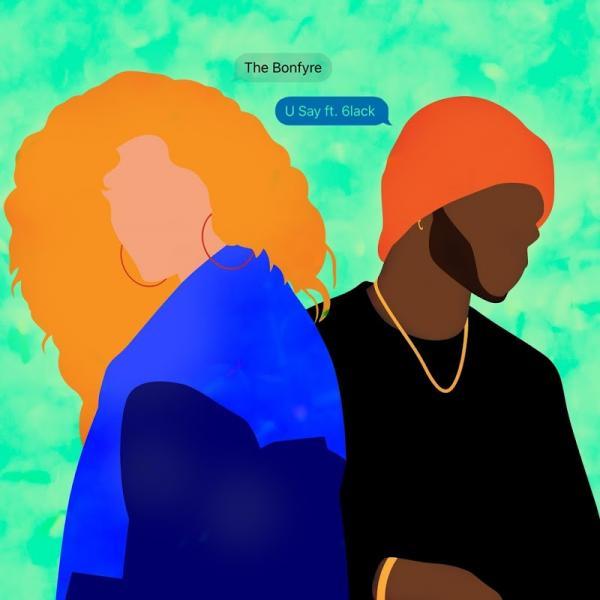 The Bonfyre U Say Feat 6lack Single  (2019) Enraged