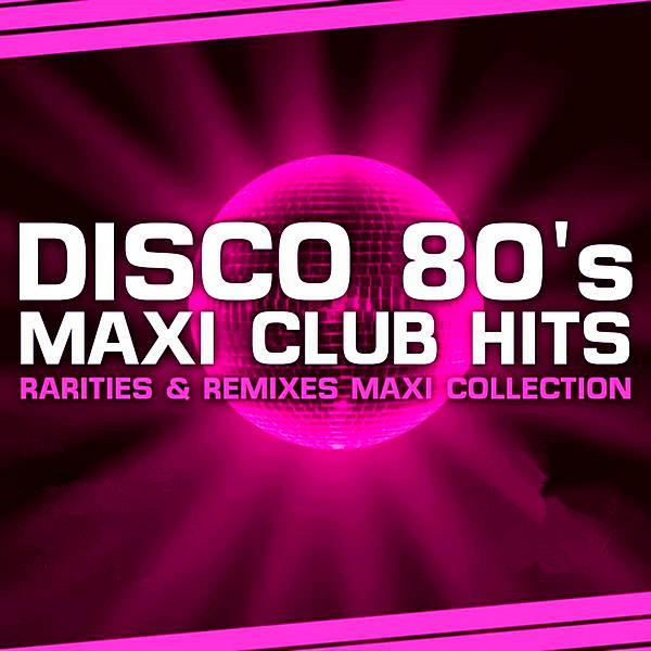 Disco 80s Maxi Club Hits (remixes & Rarities) ((2019))