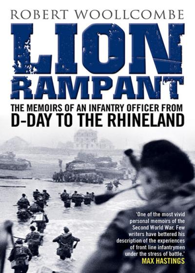 Lion R&ant The Memoirs of an Infantry Officer from D Day to the Rhineland