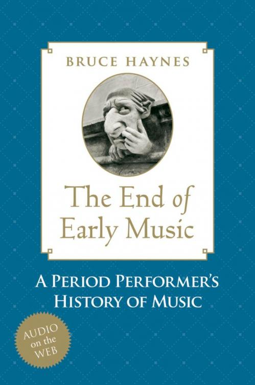 The End of Early Music A Period Performer's History of Music for the Twenty First ...