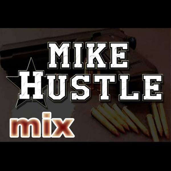 Mike Hustle Mike Hustle Mix  2019