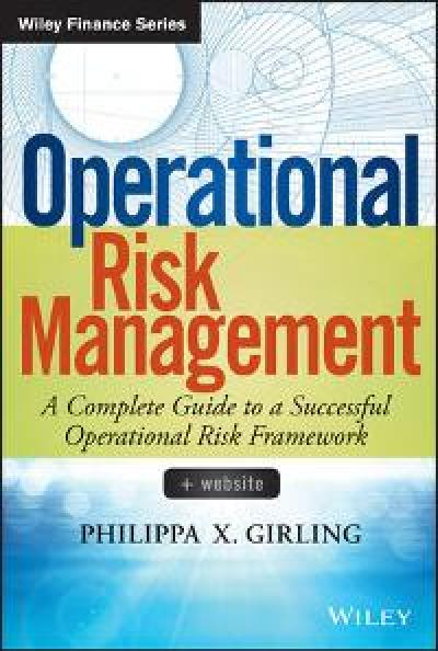 Operational Risk Management A Complete Guide to a Successful Operational Risk Fram...