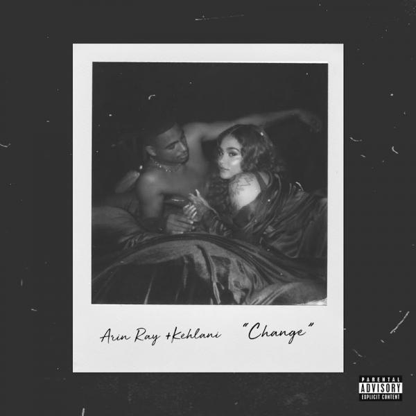 Arin Ray and Kehlani Change SINGLE  2019