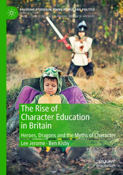 The Rise of Character Education in Britain Heroes, Dragons and the Myths of Character