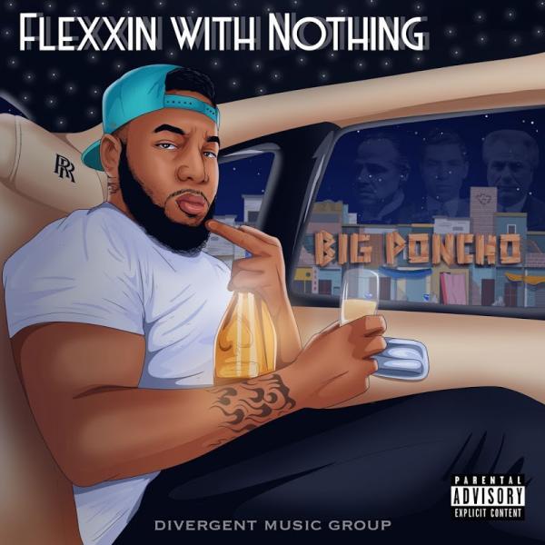 Big Poncho Flexxin WITH Nothing (2019)
