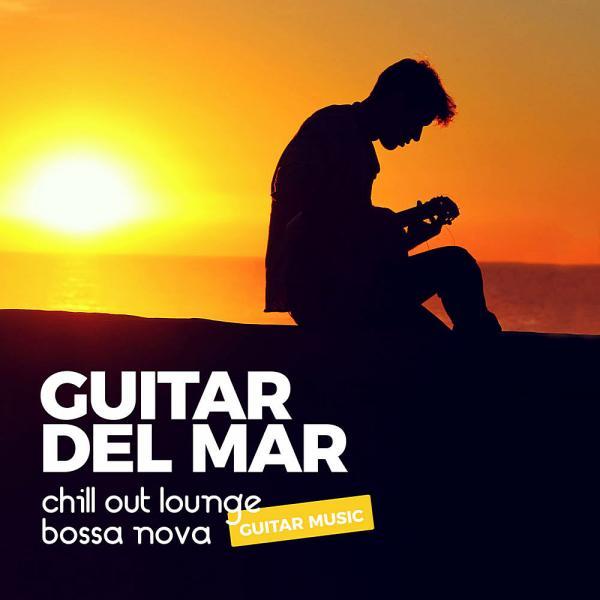 Guitar Del Mar (Chillout Lounge Bossa Nova Guitar Music) (2019)