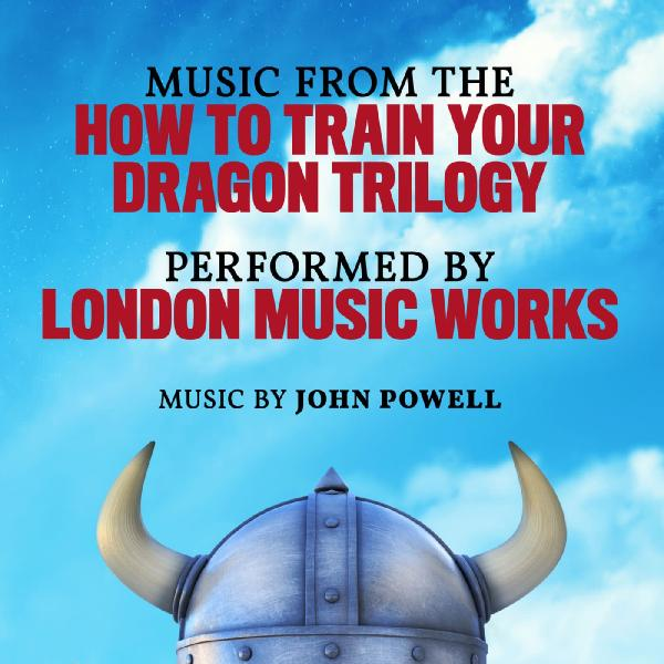 London Music Works   Music from the How to Train Your Dragon Trilogy (2019)